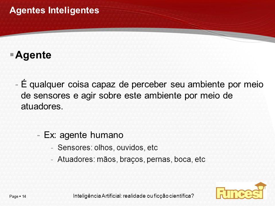 YOUR LOGO Page 14 Agentes Inteligentes Agente -É qualquer coisa capaz de perceber seu ambiente por meio de sensores e agir sobre este ambiente por mei