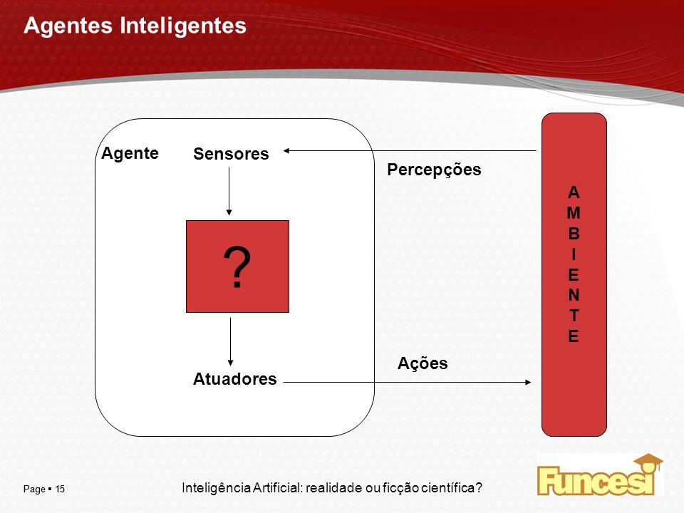 YOUR LOGO Page 15 Agentes Inteligentes Inteligência Artificial: realidade ou ficção científica? ? Agente Sensores Atuadores Percepções Ações AMBIENTEA