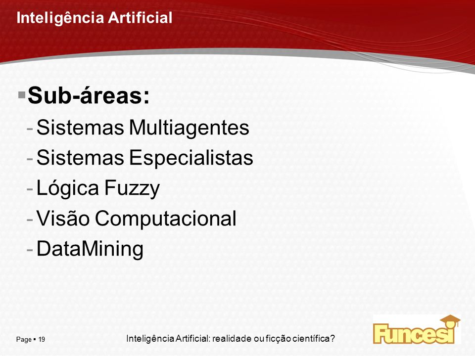 YOUR LOGO Page 19 Inteligência Artificial Sub-áreas: -Sistemas Multiagentes -Sistemas Especialistas -Lógica Fuzzy -Visão Computacional -DataMining Int