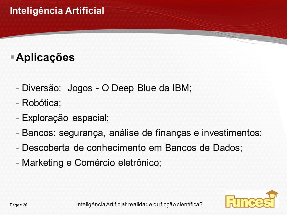 YOUR LOGO Page 20 Inteligência Artificial Aplicações -Diversão: Jogos - O Deep Blue da IBM; -Robótica; -Exploração espacial; -Bancos: segurança, análi