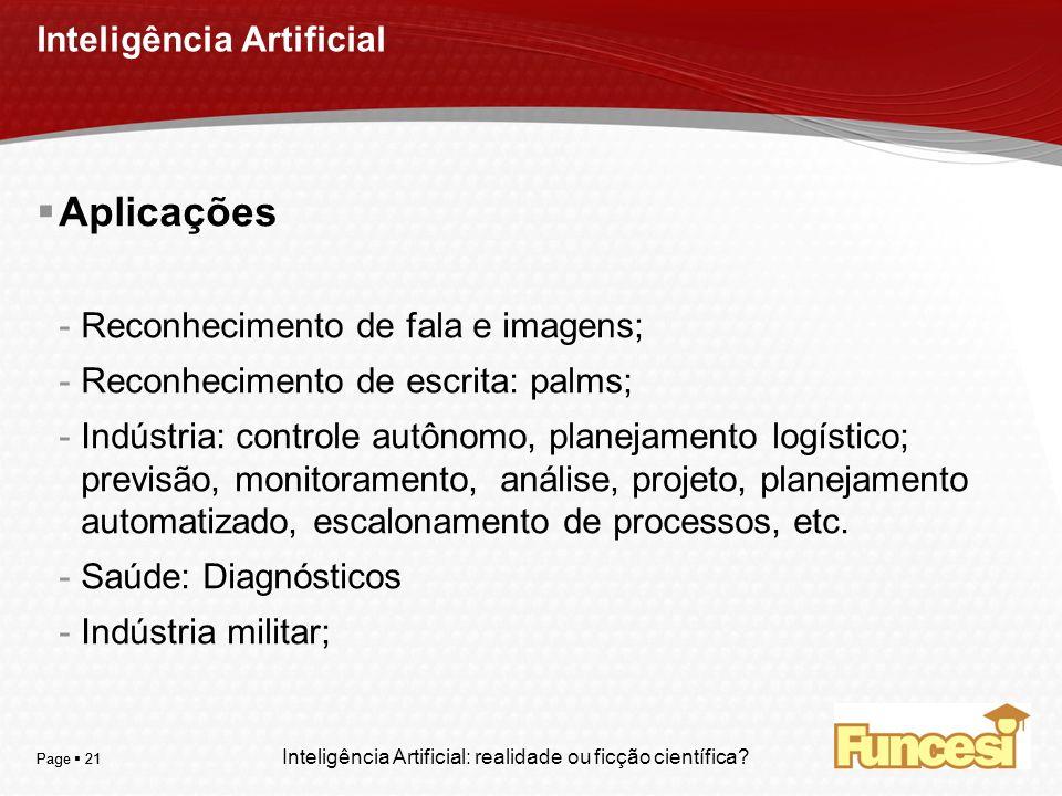 YOUR LOGO Page 21 Inteligência Artificial Aplicações -Reconhecimento de fala e imagens; -Reconhecimento de escrita: palms; -Indústria: controle autôno
