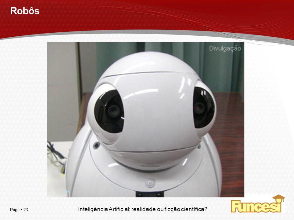 YOUR LOGO Page 23 Robôs Inteligência Artificial: realidade ou ficção científica?