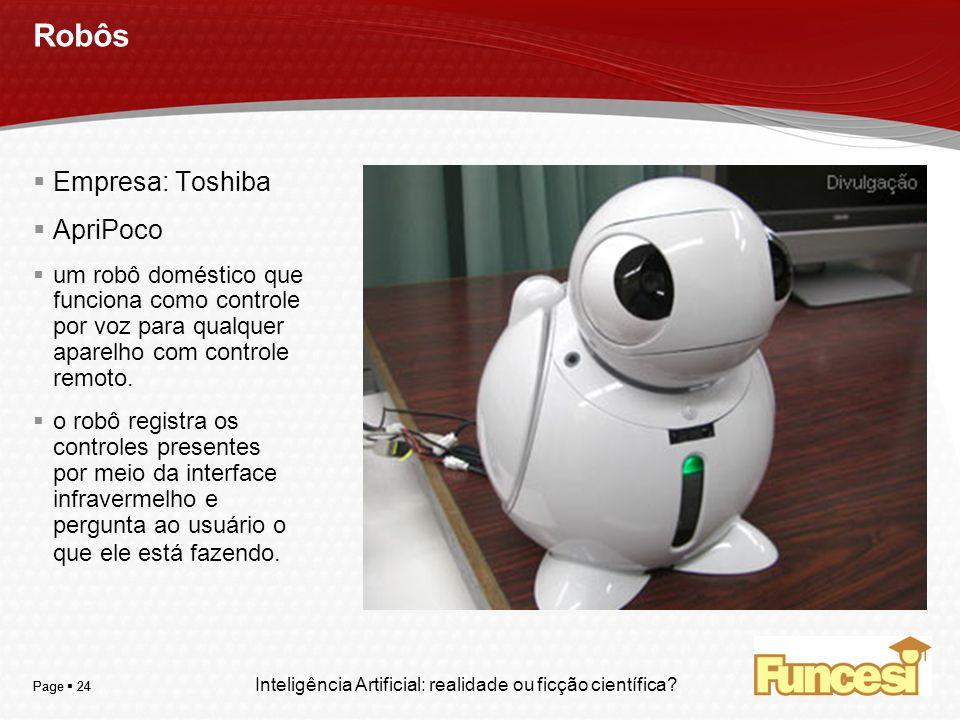 YOUR LOGO Page 24 Robôs Empresa: Toshiba ApriPoco um robô doméstico que funciona como controle por voz para qualquer aparelho com controle remoto. o r