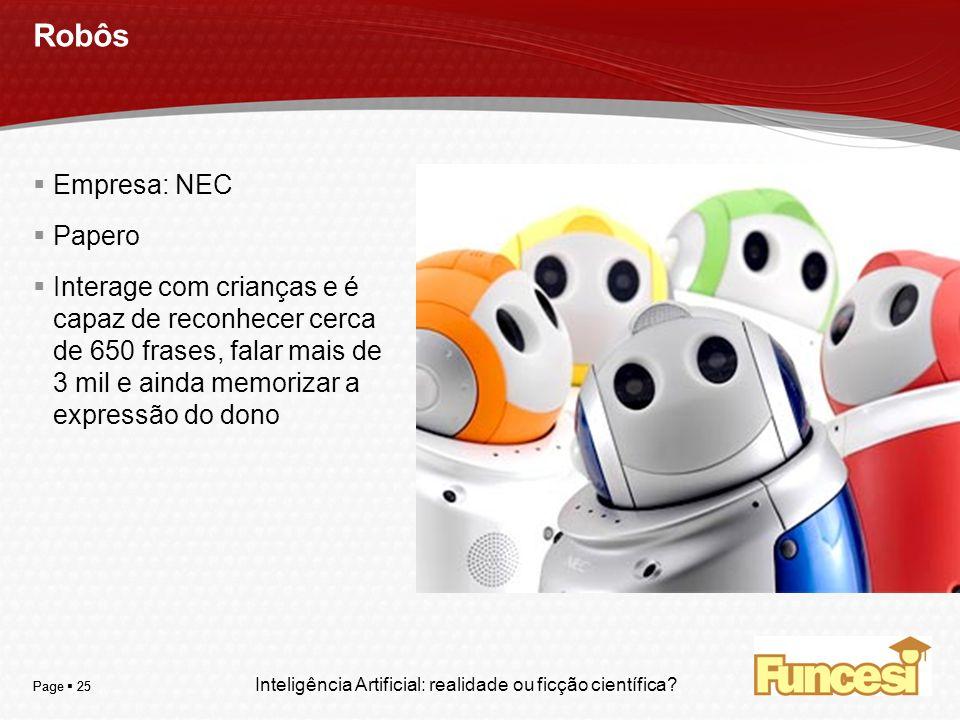 YOUR LOGO Page 25 Robôs Empresa: NEC Papero Interage com crianças e é capaz de reconhecer cerca de 650 frases, falar mais de 3 mil e ainda memorizar a