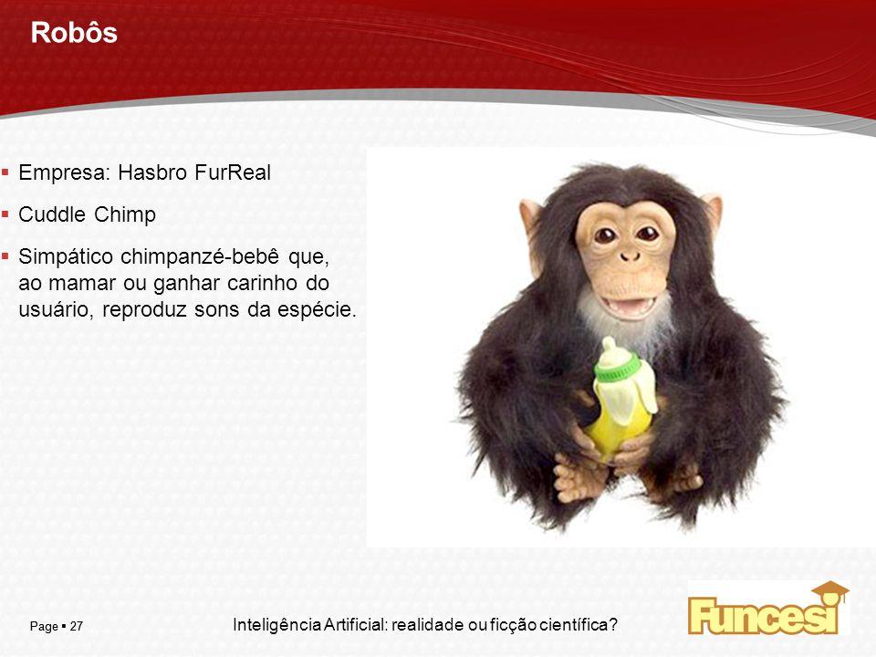 YOUR LOGO Page 27 Robôs Empresa: Hasbro FurReal Cuddle Chimp Simpático chimpanzé-bebê que, ao mamar ou ganhar carinho do usuário, reproduz sons da esp