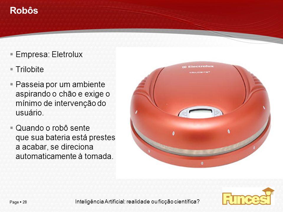 YOUR LOGO Page 28 Robôs Empresa: Eletrolux Trilobite Passeia por um ambiente aspirando o chão e exige o mínimo de intervenção do usuário. Quando o rob