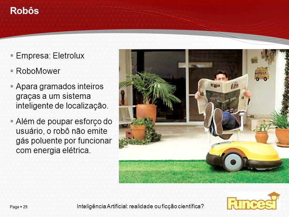 YOUR LOGO Page 29 Robôs Empresa: Eletrolux RoboMower Apara gramados inteiros graças a um sistema inteligente de localização. Além de poupar esforço do