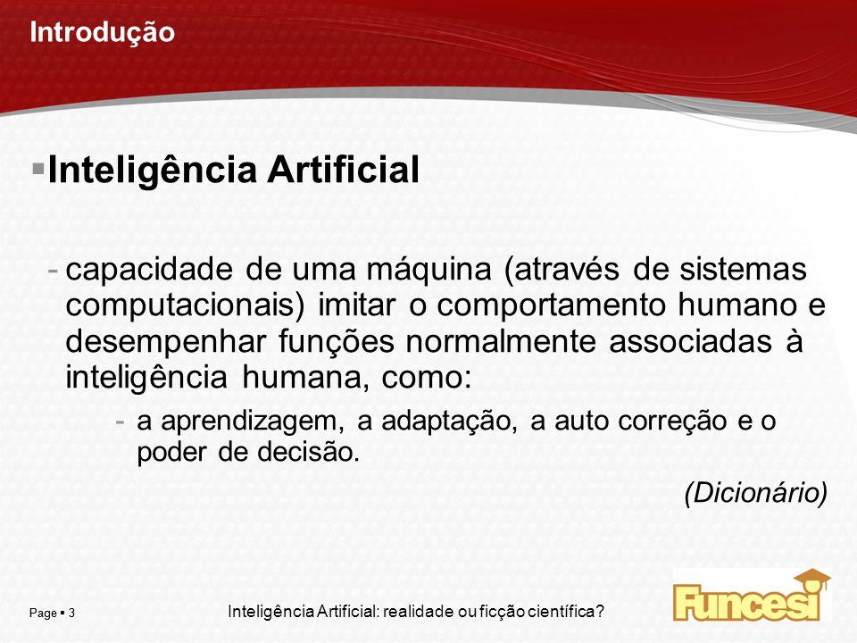 YOUR LOGO Page 3 Introdução Inteligência Artificial -capacidade de uma máquina (através de sistemas computacionais) imitar o comportamento humano e de