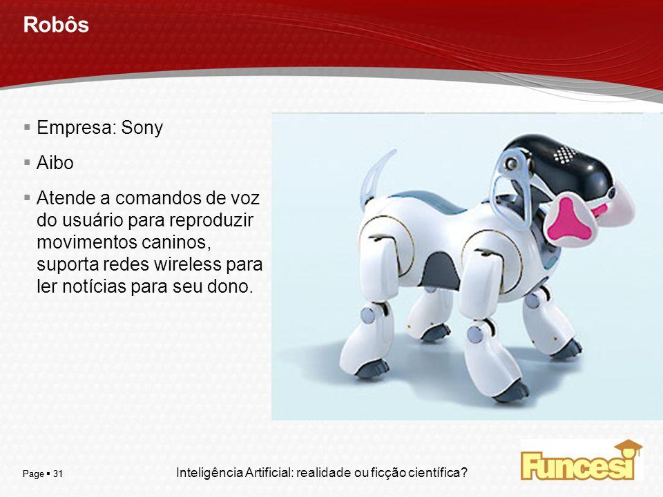 YOUR LOGO Page 31 Robôs Empresa: Sony Aibo Atende a comandos de voz do usuário para reproduzir movimentos caninos, suporta redes wireless para ler not