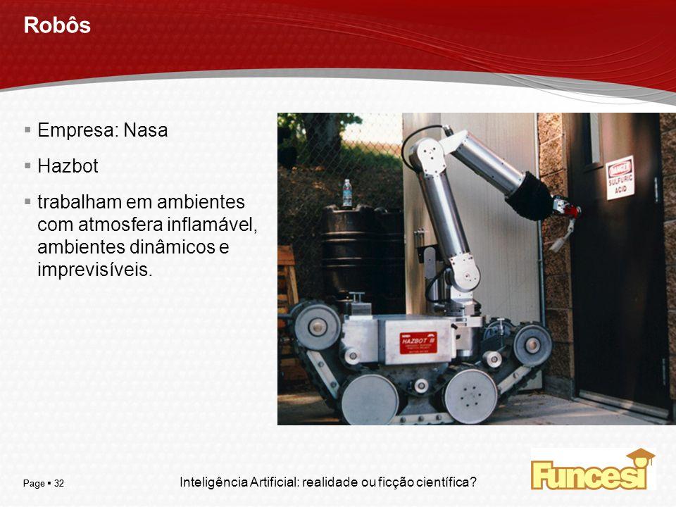 YOUR LOGO Page 32 Robôs Empresa: Nasa Hazbot trabalham em ambientes com atmosfera inflamável, ambientes dinâmicos e imprevisíveis. Inteligência Artifi