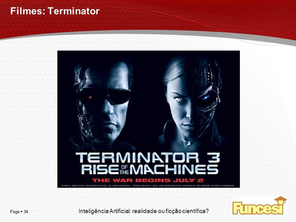 YOUR LOGO Page 34 Filmes: Terminator Inteligência Artificial: realidade ou ficção científica?