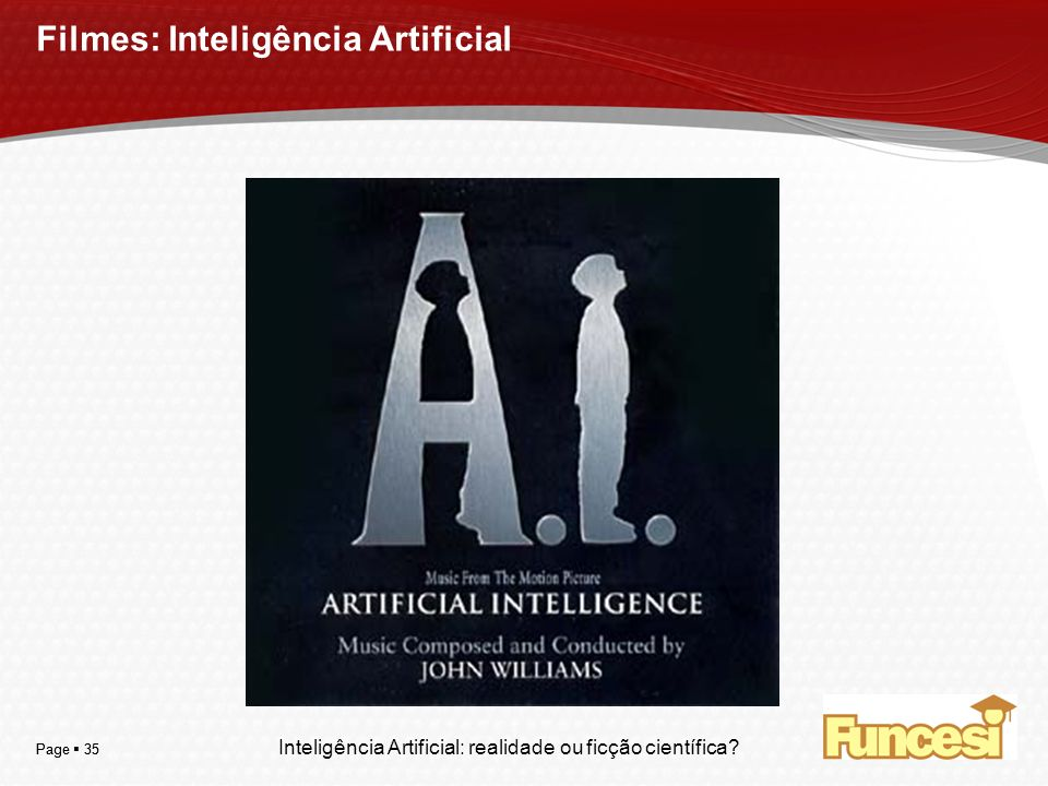 YOUR LOGO Page 35 Filmes: Inteligência Artificial Inteligência Artificial: realidade ou ficção científica?