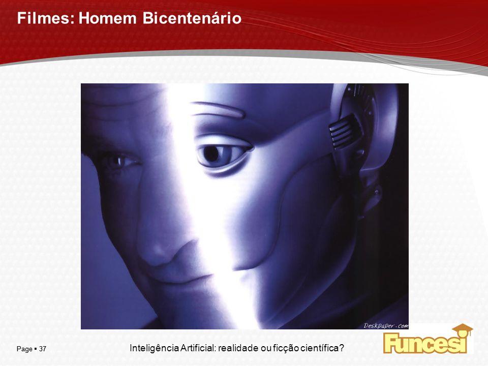 YOUR LOGO Page 37 Filmes: Homem Bicentenário Inteligência Artificial: realidade ou ficção científica?