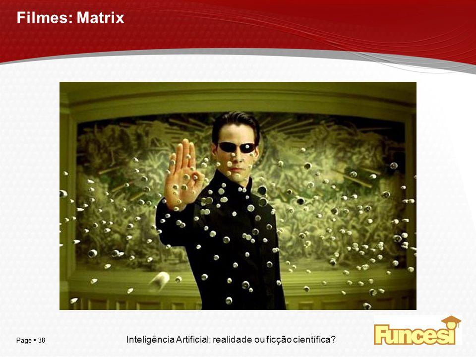 YOUR LOGO Page 38 Filmes: Matrix Inteligência Artificial: realidade ou ficção científica?