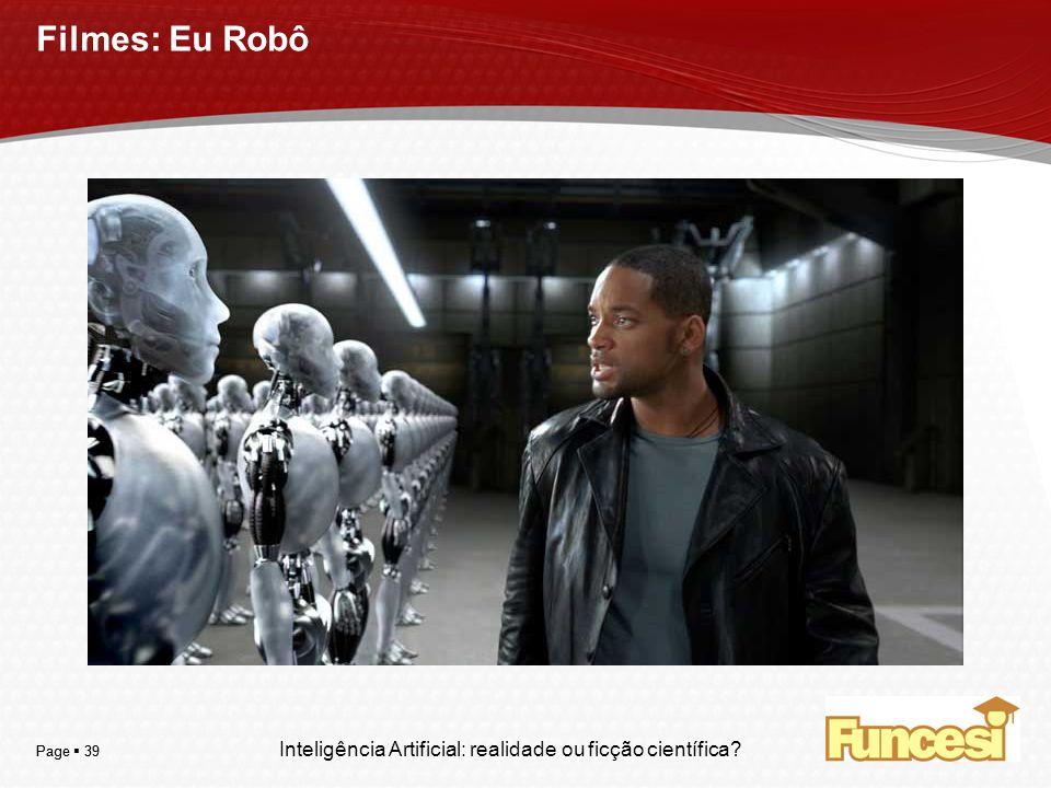 YOUR LOGO Page 39 Filmes: Eu Robô Inteligência Artificial: realidade ou ficção científica?