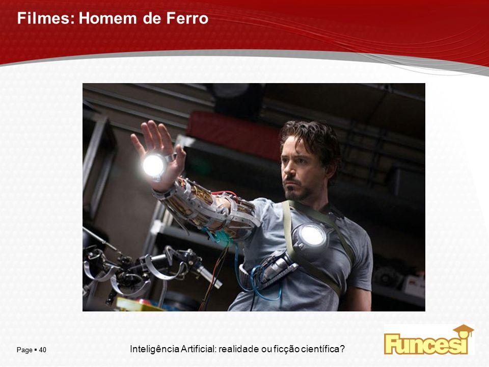 YOUR LOGO Page 40 Filmes: Homem de Ferro Inteligência Artificial: realidade ou ficção científica?