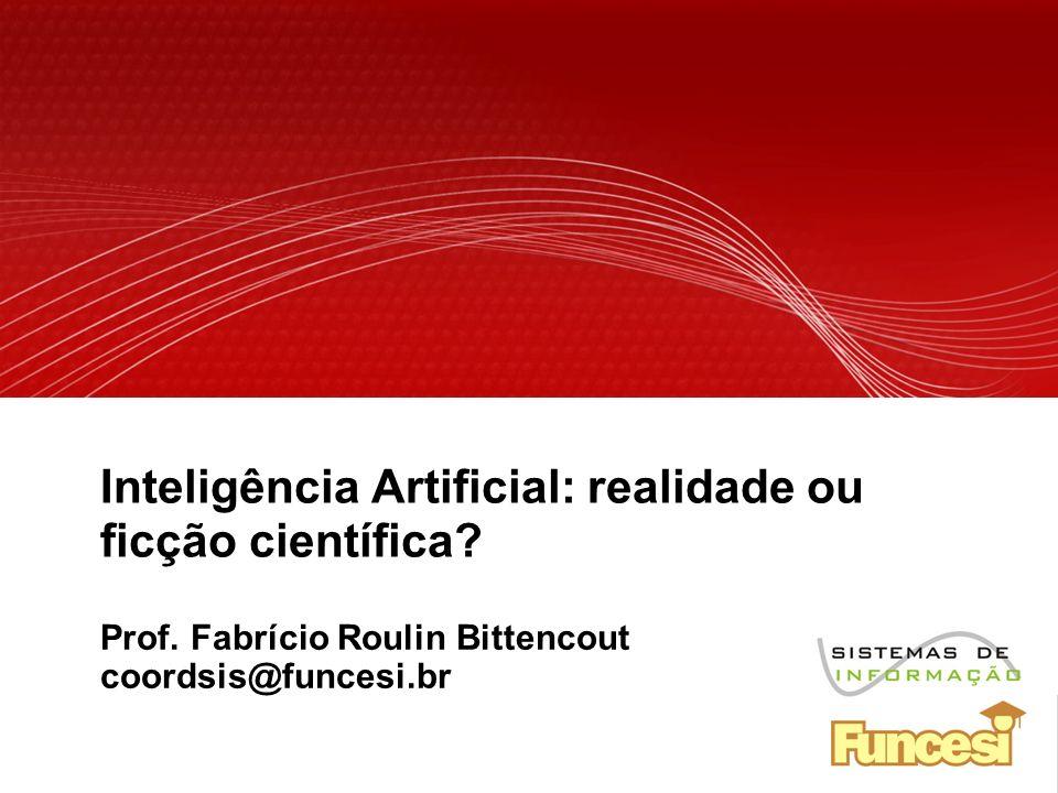 YOUR LOGO Inteligência Artificial: realidade ou ficção científica? Prof. Fabrício Roulin Bittencout coordsis@funcesi.br