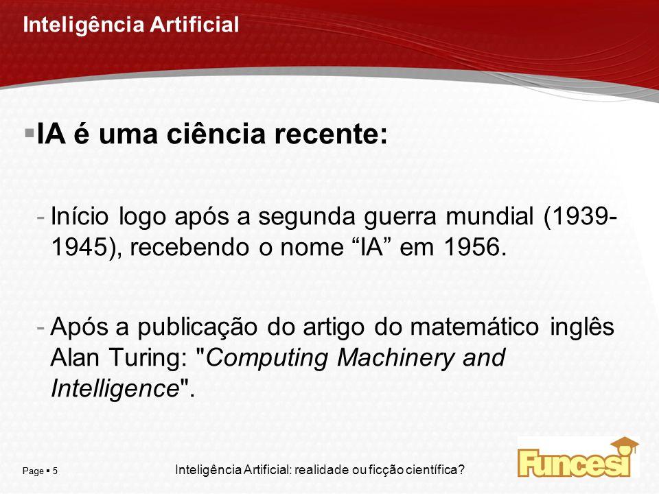 YOUR LOGO Page 5 Inteligência Artificial IA é uma ciência recente: -Início logo após a segunda guerra mundial (1939- 1945), recebendo o nome IA em 195