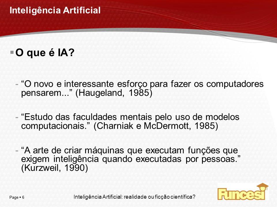 YOUR LOGO Page 6 Inteligência Artificial O que é IA? -O novo e interessante esforço para fazer os computadores pensarem... (Haugeland, 1985) -Estudo d