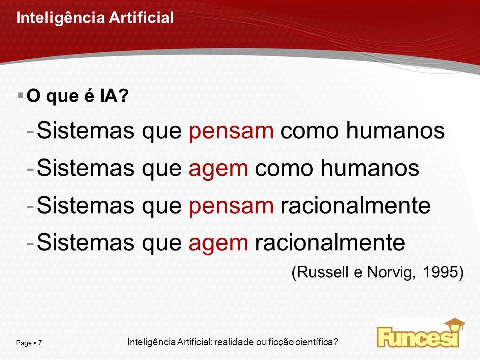 YOUR LOGO Page 7 Inteligência Artificial O que é IA? -Sistemas que pensam como humanos -Sistemas que agem como humanos -Sistemas que pensam racionalme