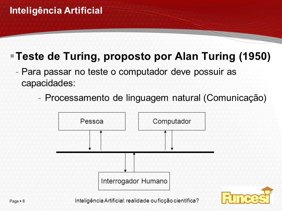 YOUR LOGO Page 8 Inteligência Artificial Teste de Turing, proposto por Alan Turing (1950) -Para passar no teste o computador deve possuir as capacidad