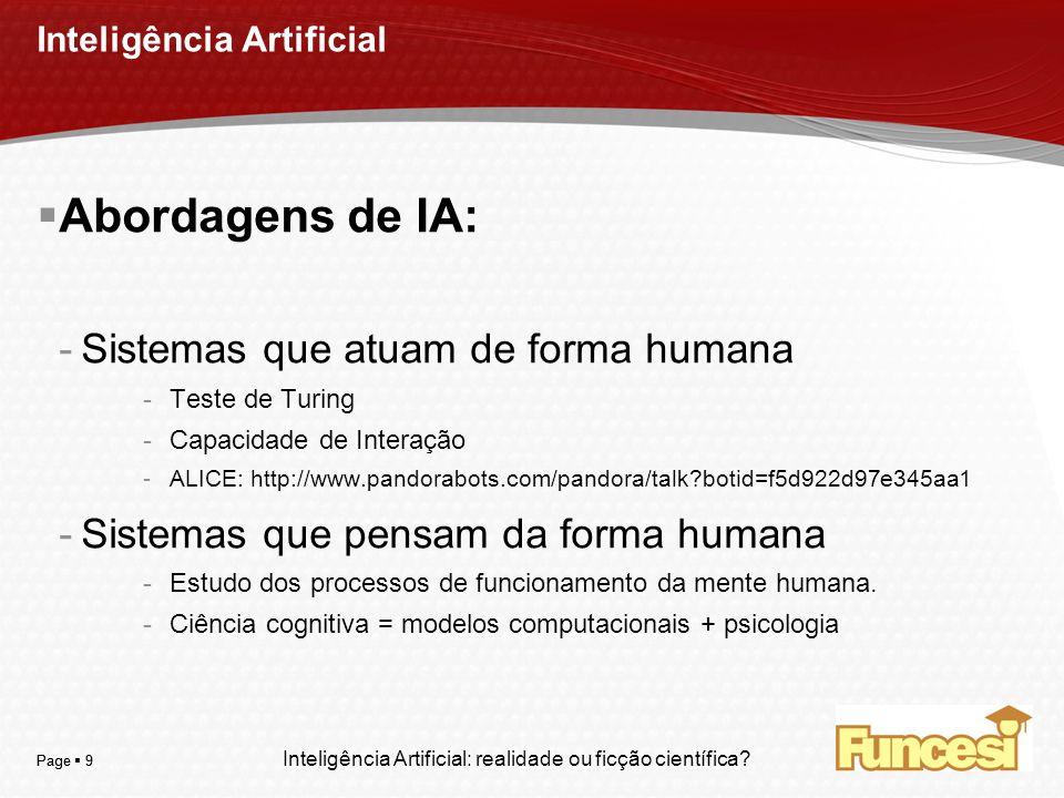 YOUR LOGO Page 9 Inteligência Artificial Abordagens de IA: -Sistemas que atuam de forma humana -Teste de Turing -Capacidade de Interação -ALICE: http: