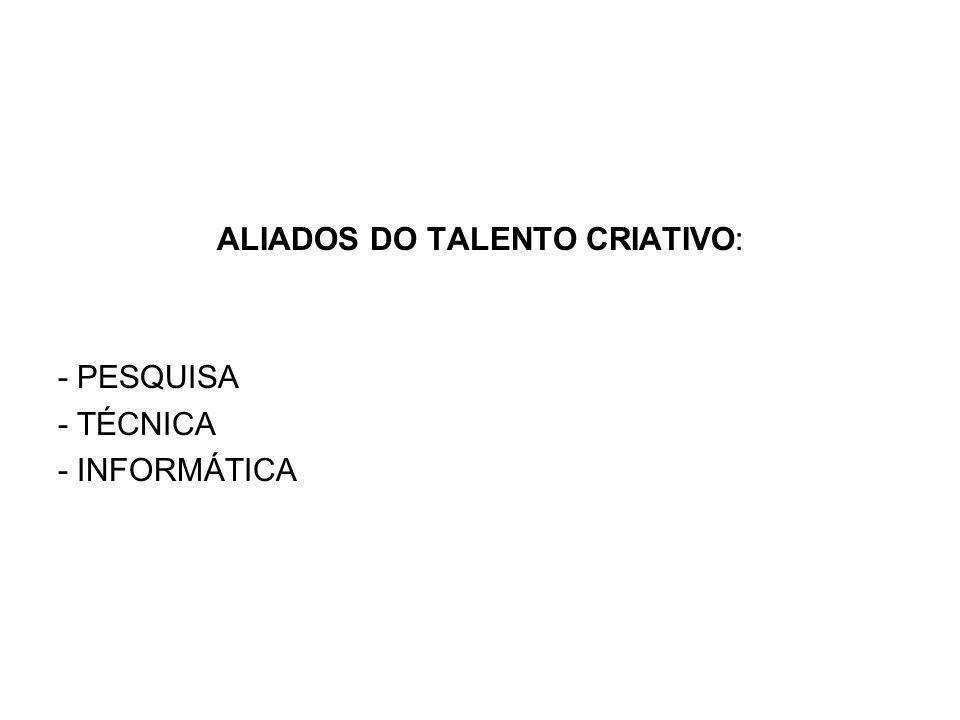 ALIADOS DO TALENTO CRIATIVO: - PESQUISA - TÉCNICA - INFORMÁTICA