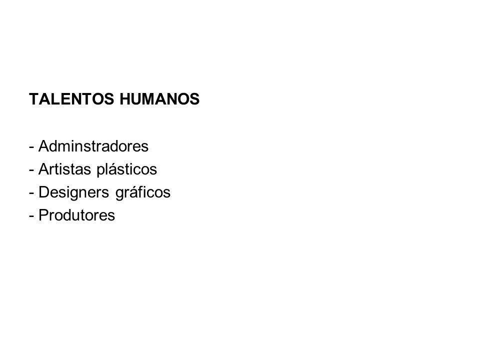TALENTOS HUMANOS - Adminstradores - Artistas plásticos - Designers gráficos - Produtores