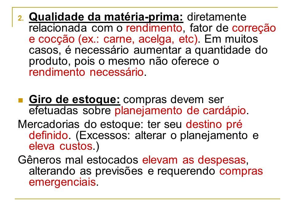 2. Qualidade da matéria-prima: diretamente relacionada com o rendimento, fator de correção e cocção (ex.: carne, acelga, etc). Em muitos casos, é nece