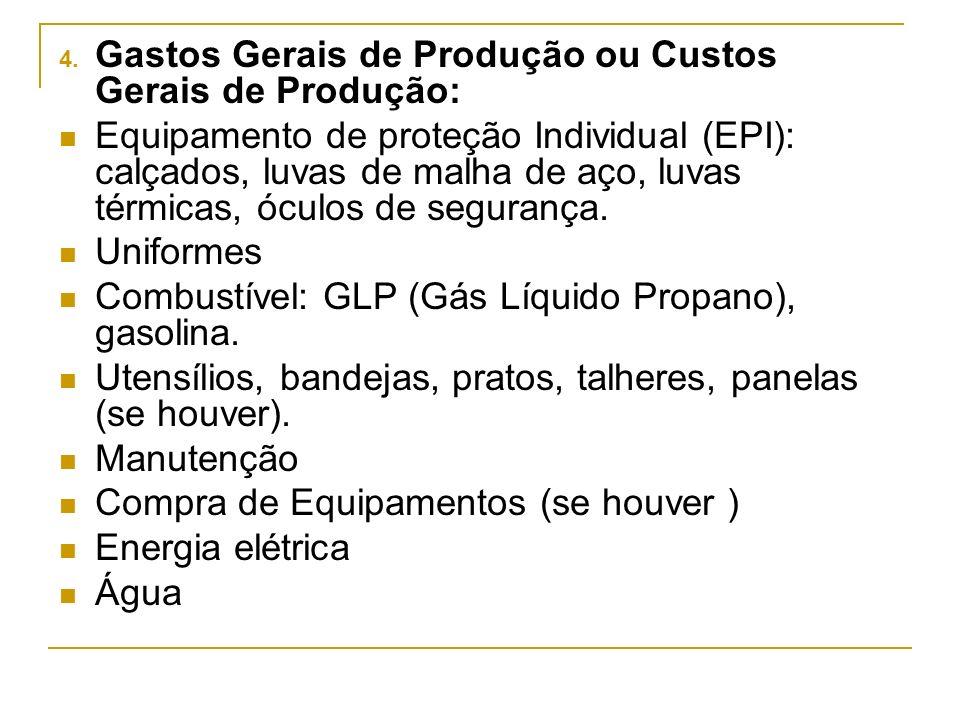 4. Gastos Gerais de Produção ou Custos Gerais de Produção: Equipamento de proteção Individual (EPI): calçados, luvas de malha de aço, luvas térmicas,