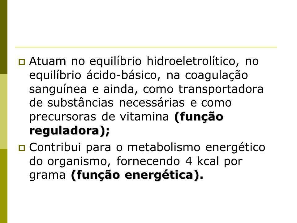 (função reguladora); Atuam no equilíbrio hidroeletrolítico, no equilíbrio ácido-básico, na coagulação sanguínea e ainda, como transportadora de substâncias necessárias e como precursoras de vitamina (função reguladora); (função energética).