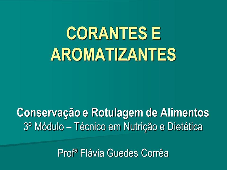 CORANTES E AROMATIZANTES Conservação e Rotulagem de Alimentos 3º Módulo – Técnico em Nutrição e Dietética Profª Flávia Guedes Corrêa