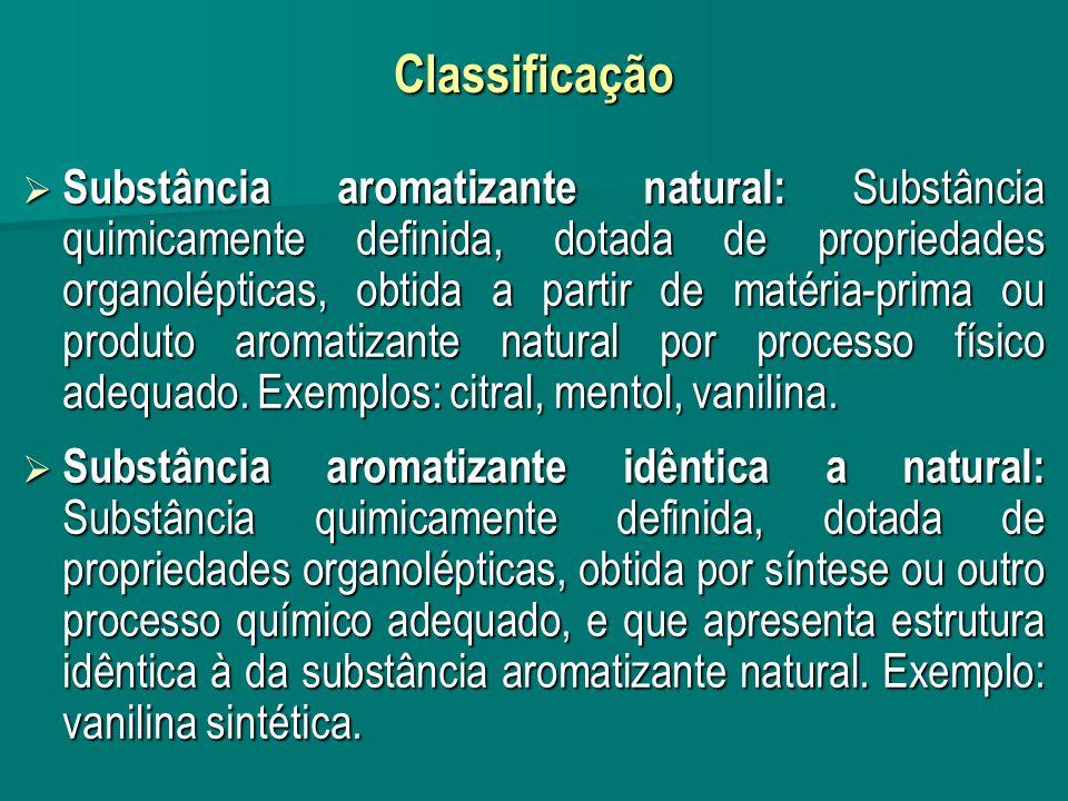 Classificação Substância aromatizante natural: Substância quimicamente definida, dotada de propriedades organolépticas, obtida a partir de matéria-pri