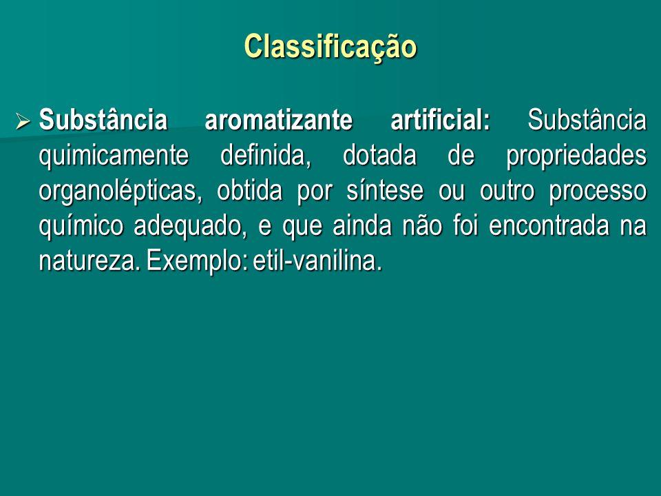 Classificação Substância aromatizante artificial: Substância quimicamente definida, dotada de propriedades organolépticas, obtida por síntese ou outro