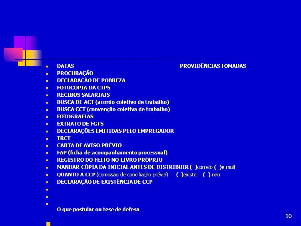 10 DATAS PROVIDÊNCIAS TOMADAS PROCURAÇÃO DECLARAÇÃO DE POBREZA FOTOCÓPIA DA CTPS RECIBOS SALARIAIS BUSCA DE ACT (acordo coletivo de trabalho) BUSCA CC