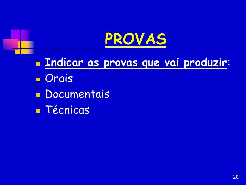 20 PROVAS Indicar as provas que vai produzir: Orais Documentais Técnicas