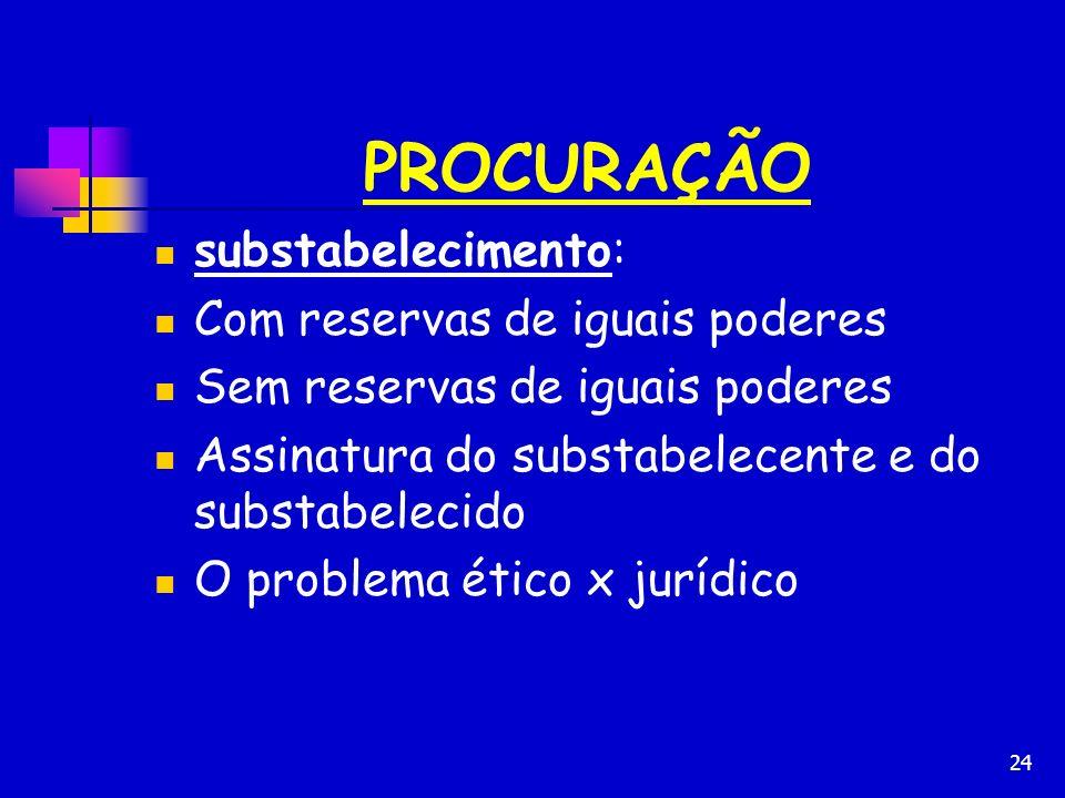 24 PROCURAÇÃO substabelecimento: Com reservas de iguais poderes Sem reservas de iguais poderes Assinatura do substabelecente e do substabelecido O pro