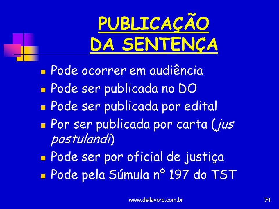 74 PUBLICAÇÃO DA SENTENÇA Pode ocorrer em audiência Pode ser publicada no DO Pode ser publicada por edital Por ser publicada por carta (jus postulandi