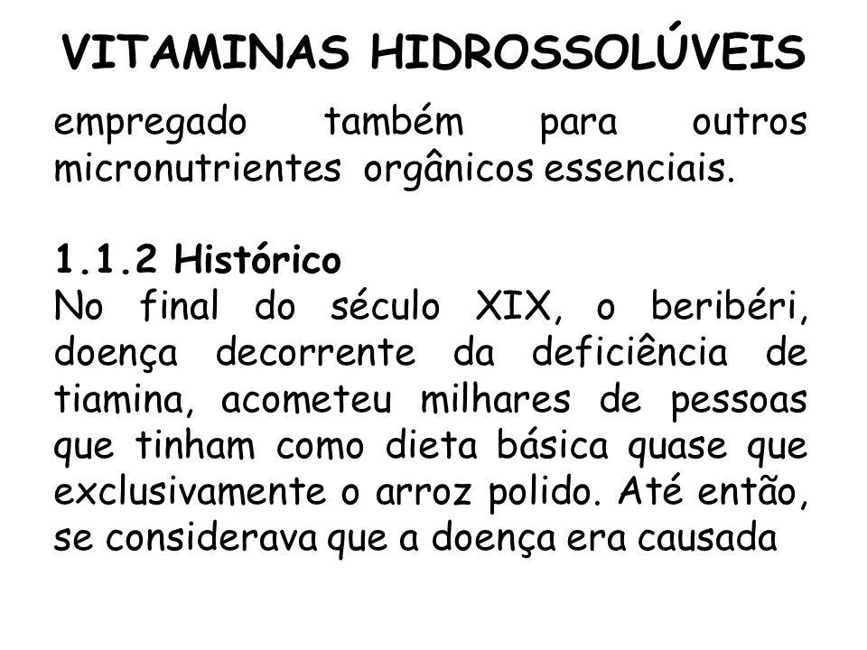 VITAMINAS HIDROSSOLÚVEIS empregado também para outros micronutrientes orgânicos essenciais. 1.1.2 Histórico No final do século XIX, o beribéri, doença