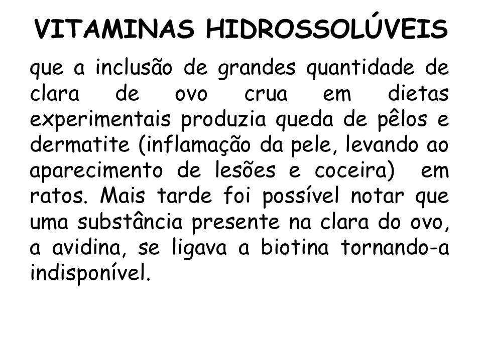 VITAMINAS HIDROSSOLÚVEIS que a inclusão de grandes quantidade de clara de ovo crua em dietas experimentais produzia queda de pêlos e dermatite (inflam