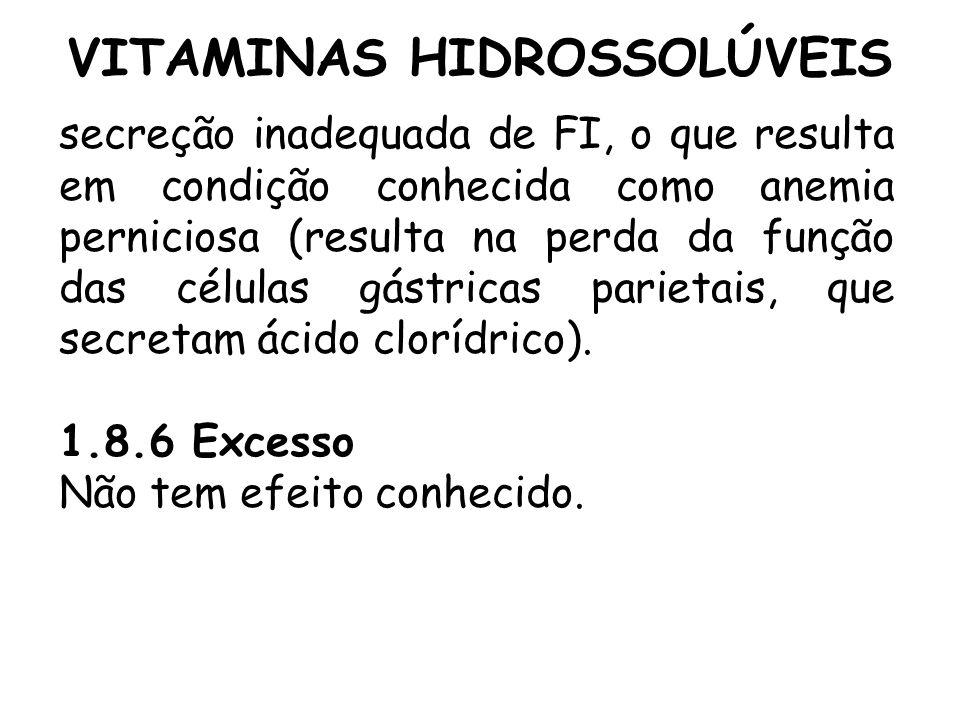 VITAMINAS HIDROSSOLÚVEIS secreção inadequada de FI, o que resulta em condição conhecida como anemia perniciosa (resulta na perda da função das células