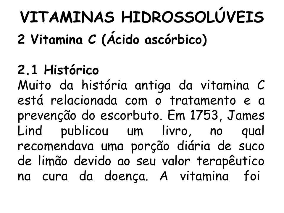 VITAMINAS HIDROSSOLÚVEIS 2 Vitamina C (Ácido ascórbico) 2.1 Histórico Muito da história antiga da vitamina C está relacionada com o tratamento e a pre