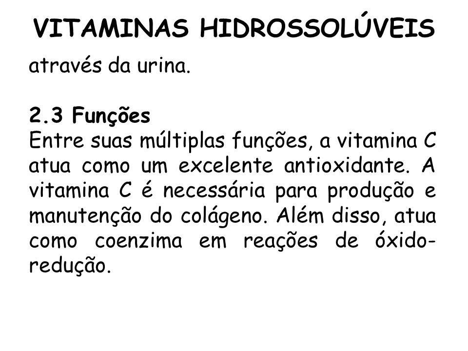 VITAMINAS HIDROSSOLÚVEIS através da urina. 2.3 Funções Entre suas múltiplas funções, a vitamina C atua como um excelente antioxidante. A vitamina C é