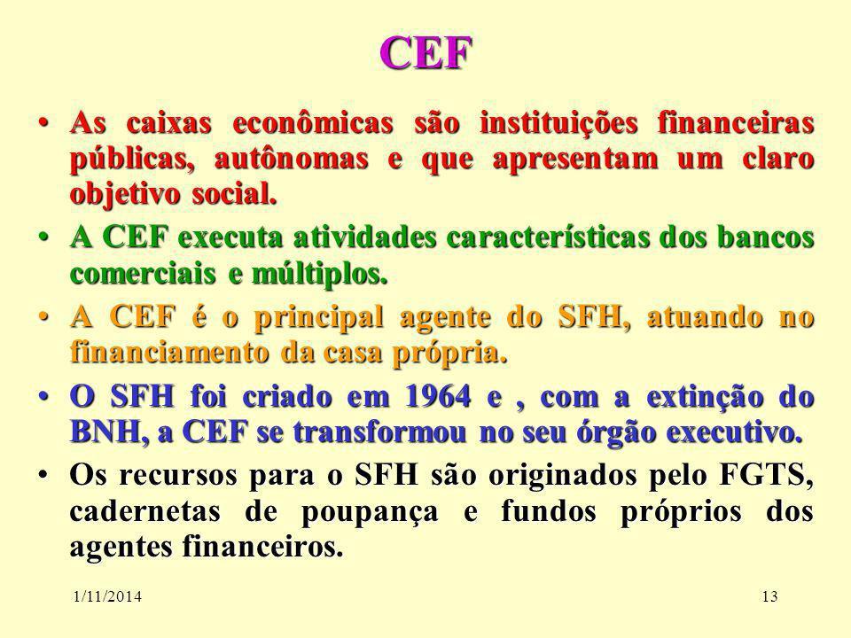 1/11/201413 CEF As caixas econômicas são instituições financeiras públicas, autônomas e que apresentam um claro objetivo social.As caixas econômicas s