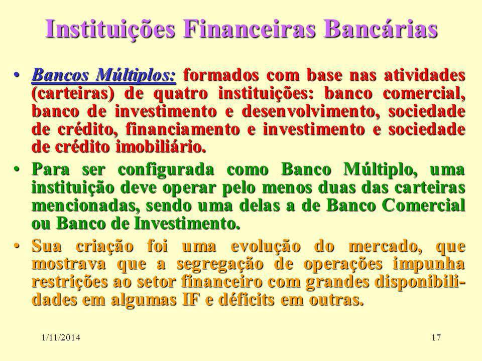 1/11/201417 Instituições Financeiras Bancárias Bancos Múltiplos: formados com base nas atividades (carteiras) de quatro instituições: banco comercial,