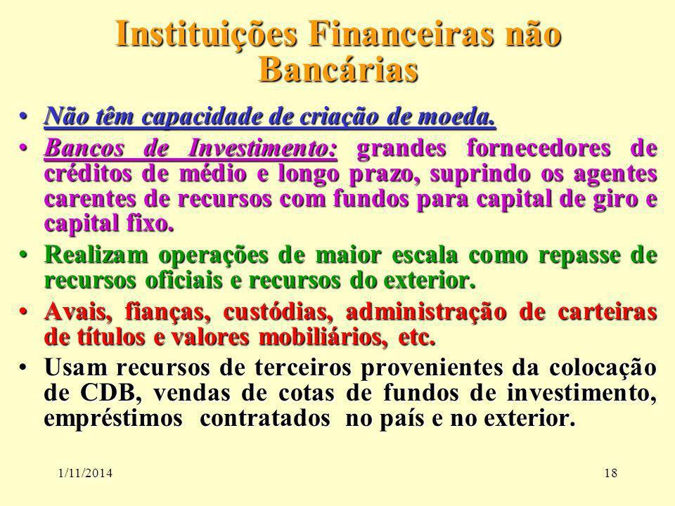 1/11/201418 Instituições Financeiras não Bancárias Não têm capacidade de criação de moeda.Não têm capacidade de criação de moeda. Bancos de Investimen