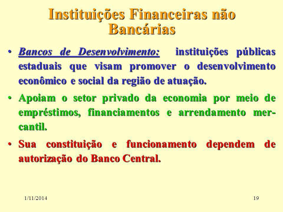 1/11/201419 Instituições Financeiras não Bancárias Bancos de Desenvolvimento: instituições públicas estaduais que visam promover o desenvolvimento eco