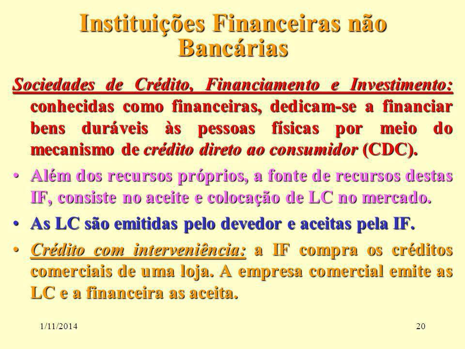 1/11/201420 Instituições Financeiras não Bancárias Sociedades de Crédito, Financiamento e Investimento: conhecidas como financeiras, dedicam-se a fina
