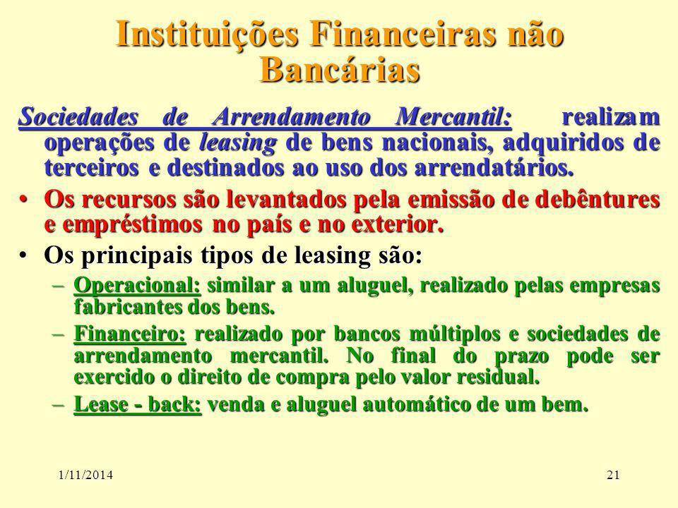 1/11/201421 Instituições Financeiras não Bancárias Sociedades de Arrendamento Mercantil: realizam operações de leasing de bens nacionais, adquiridos d
