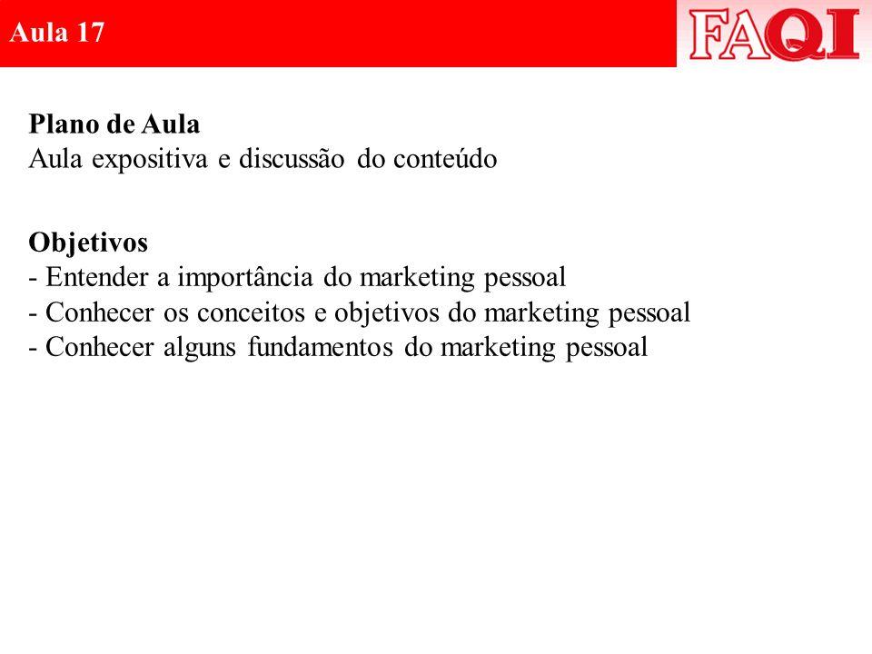 Plano de Aula Aula expositiva e discussão do conteúdo Objetivos - Entender a importância do marketing pessoal - Conhecer os conceitos e objetivos do m